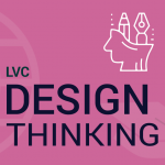 Design Thinking for Beginners – LVC