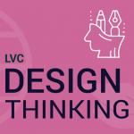 Design Thinking for Beginners – LVC